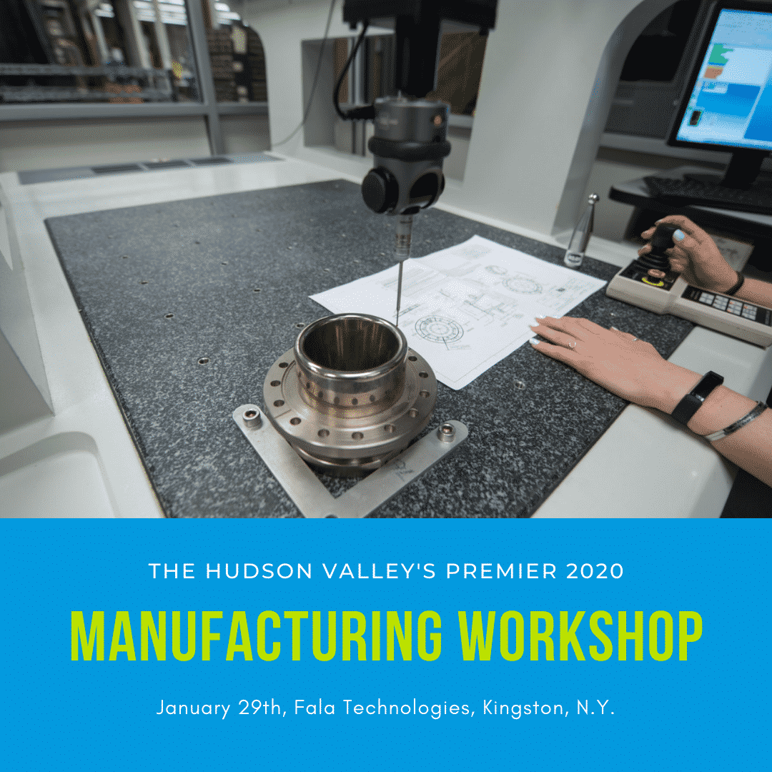 The Hudson Valley's 2020 Manufacturing Workshop at Fala Technologies on January 29th